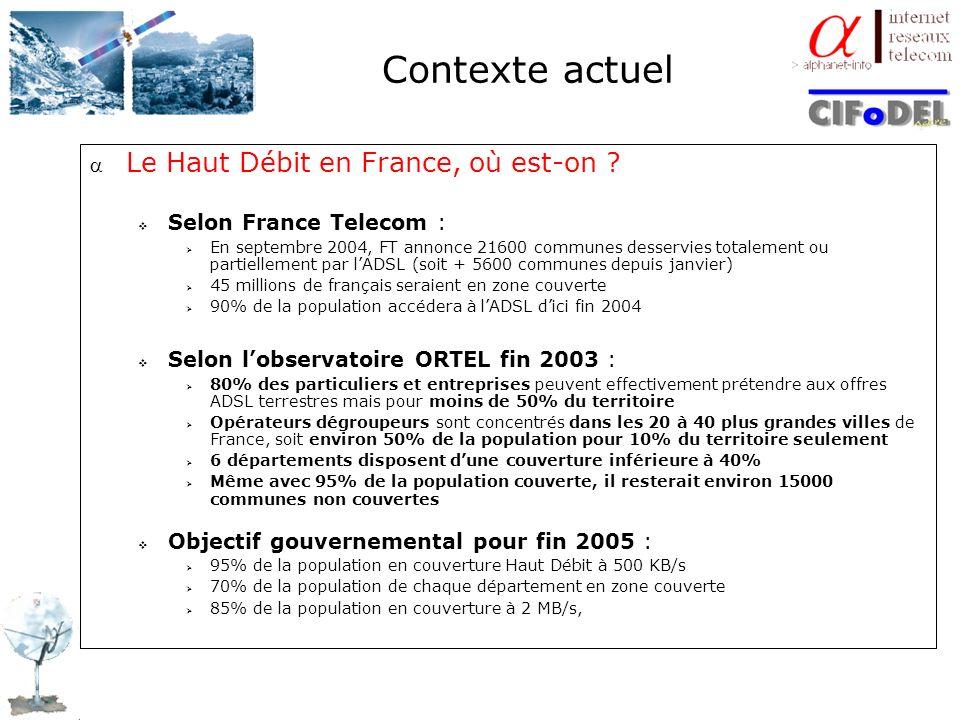 Contexte actuel Le Haut Débit en France, où est-on ? Selon France Telecom : En septembre 2004, FT annonce 21600 communes desservies totalement ou part
