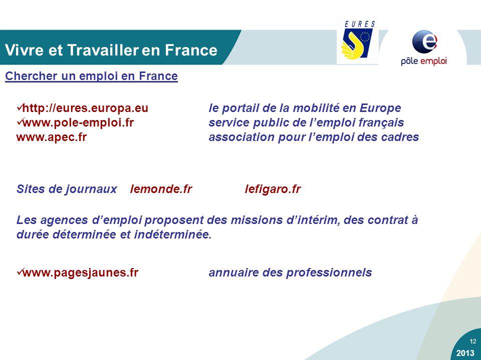 12 Chercher un emploi en France http://eures.europa.eu le portail de la mobilité en Europe www.pole-emploi.frservice public de lemploi français www.ap