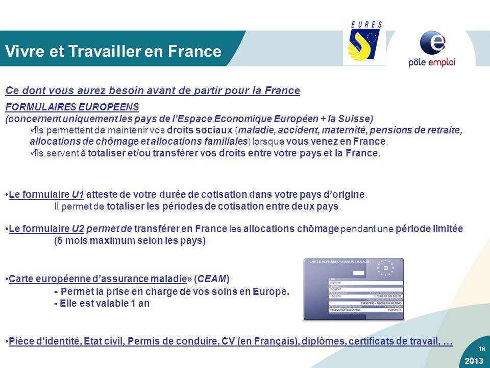 16 FORMULAIRES EUROPEENS (concernent uniquement les pays de lEspace Economique Européen + la Suisse) Ils permettent de maintenir vos droits sociaux (m