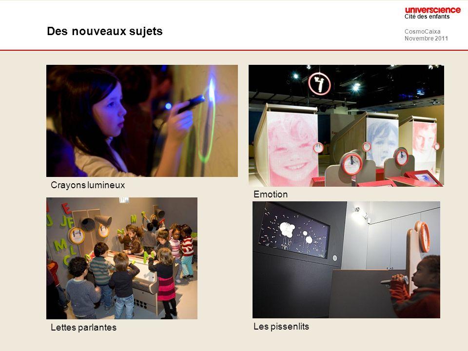 CosmoCaixa Novembre 2011 Cité des enfants Des nouveaux sujets Emotion Crayons lumineux Lettes parlantes Les pissenlits