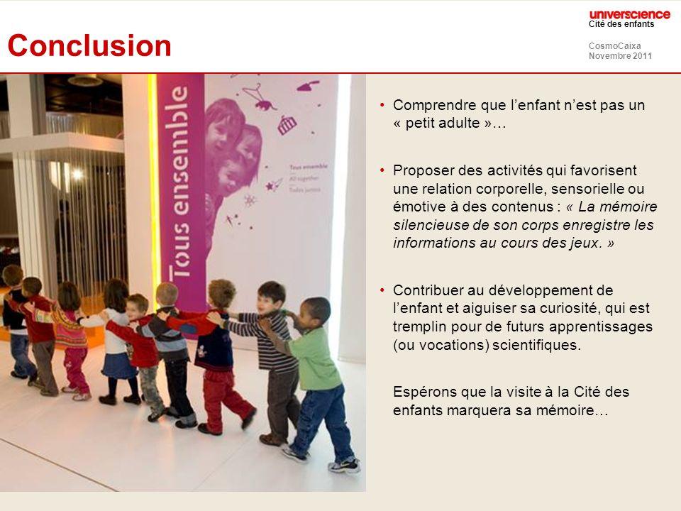 CosmoCaixa Novembre 2011 Cité des enfants Conclusion Comprendre que lenfant nest pas un « petit adulte »… Proposer des activités qui favorisent une re