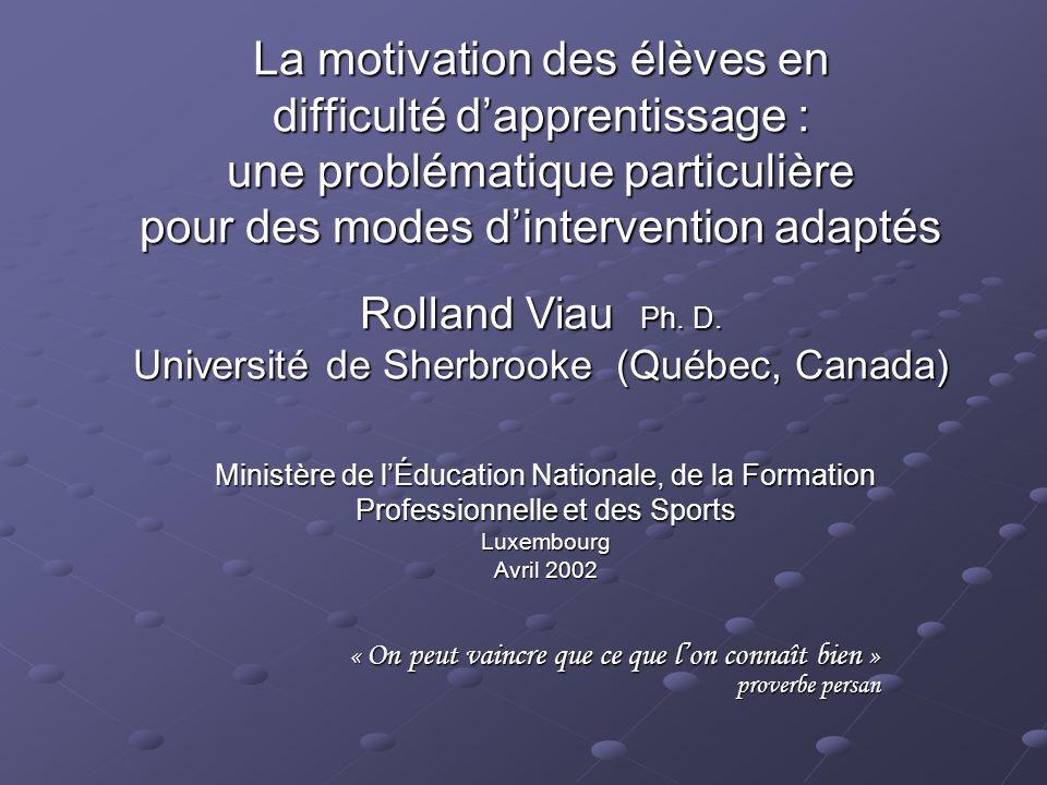 La motivation des élèves en difficulté dapprentissage : une problématique particulière pour des modes dintervention adaptés Rolland Viau Ph.