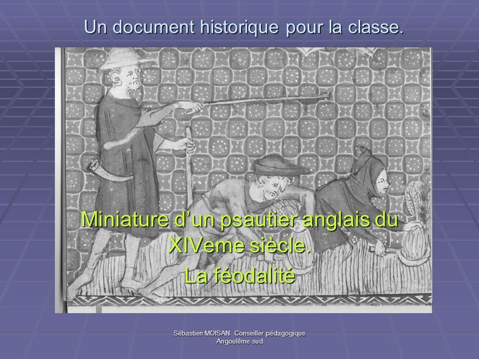 Sébastien MOISAN Conseiller pédagogique Angoulême sud Un document historique pour la classe. Miniature dun psautier anglais du XIVeme siècle. La féoda