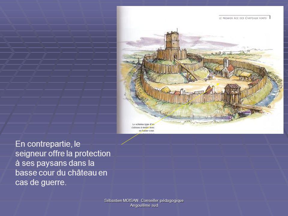 Sébastien MOISAN Conseiller pédagogique Angoulême sud En contrepartie, le seigneur offre la protection à ses paysans dans la basse cour du château en