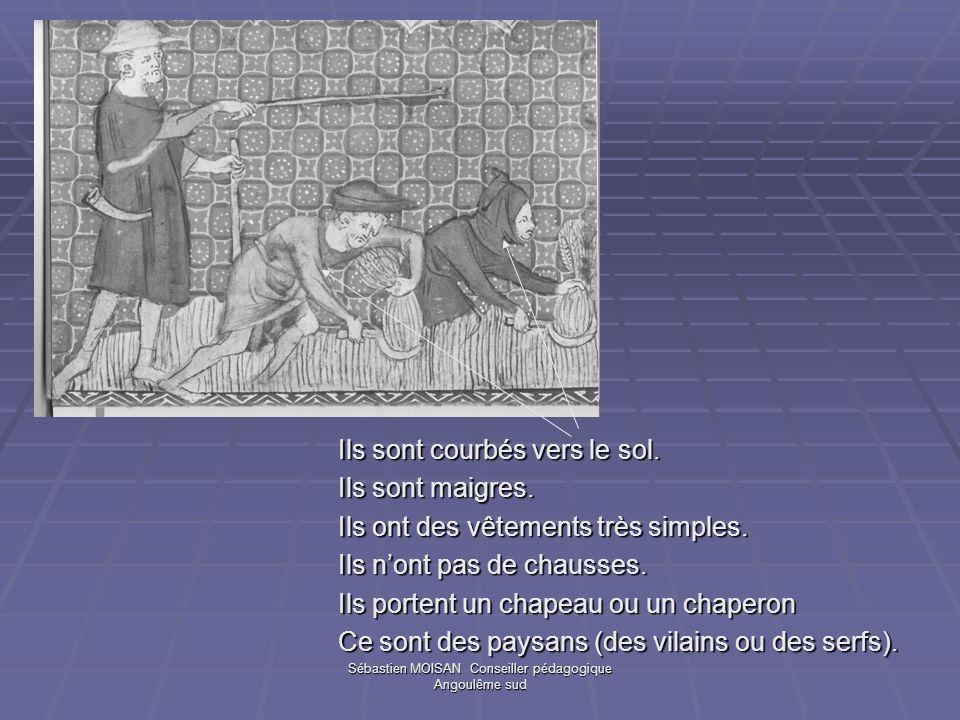 Sébastien MOISAN Conseiller pédagogique Angoulême sud Ils sont courbés vers le sol. Ils sont maigres. Ils ont des vêtements très simples. Ils nont pas