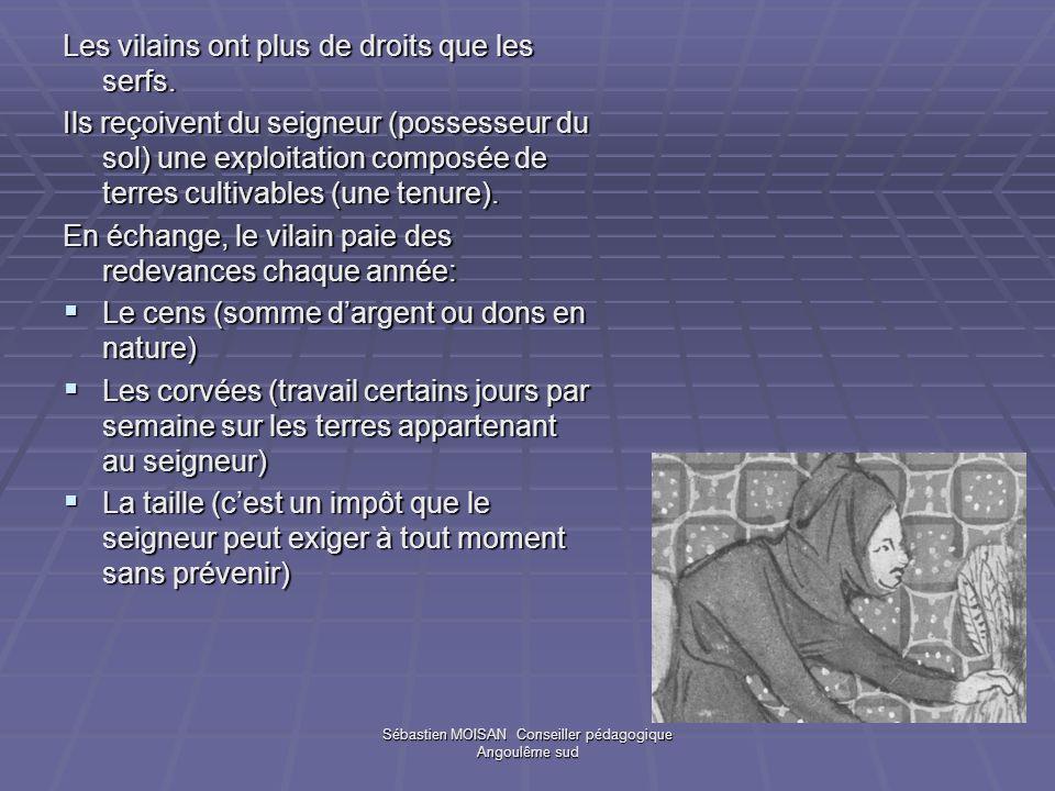 Sébastien MOISAN Conseiller pédagogique Angoulême sud Les vilains ont plus de droits que les serfs. Ils reçoivent du seigneur (possesseur du sol) une