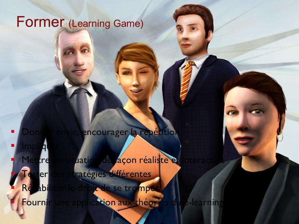 Former (Learning Game) Donner envie, encourager la répétition Impliquer Mettre en situation de façon réaliste et interactive Tester des stratégies dif
