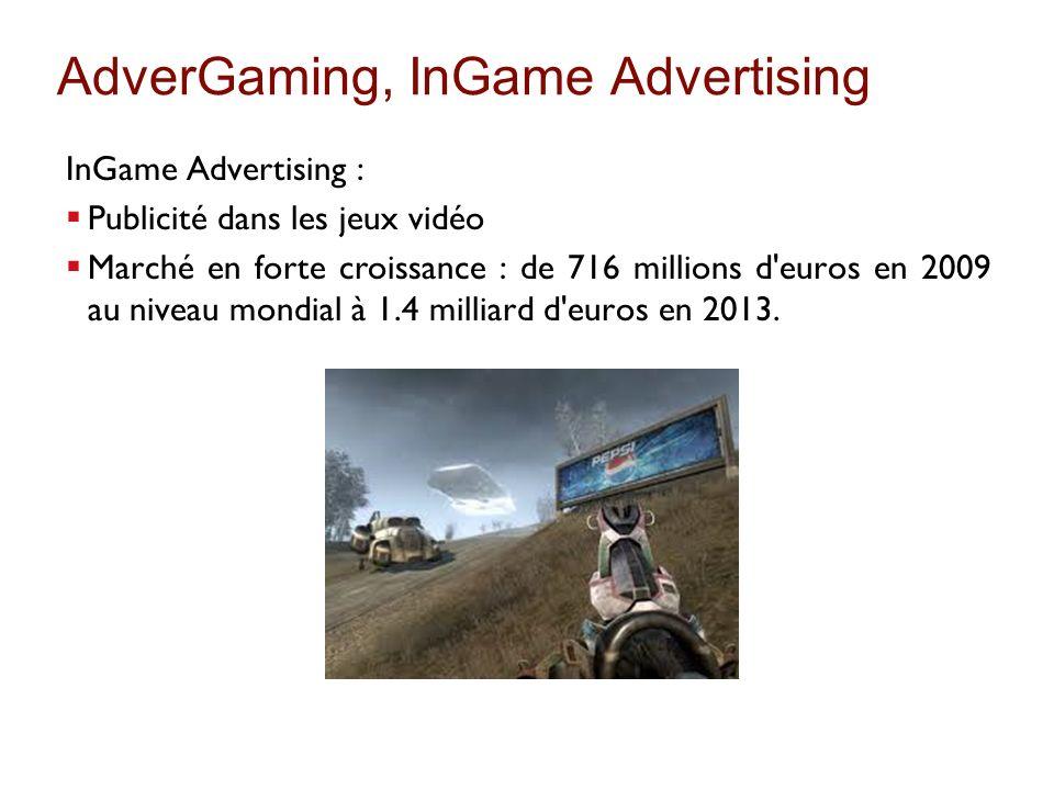 AdverGaming, InGame Advertising InGame Advertising : Publicité dans les jeux vidéo Marché en forte croissance : de 716 millions d'euros en 2009 au niv