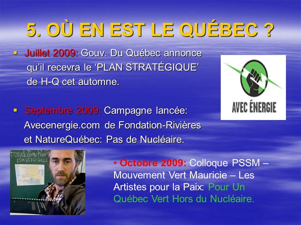 5. OÙ EN EST LE QUÉBEC . Juillet 2009: Gouv. Du Québec annonce Juillet 2009: Gouv.