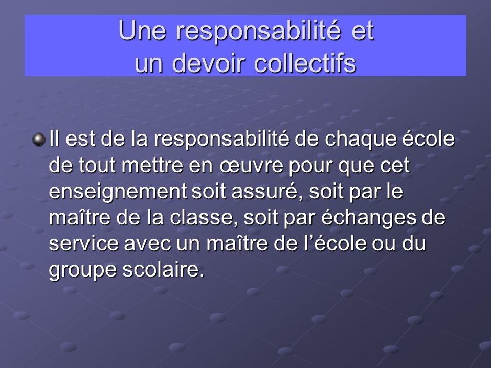 Une responsabilité et un devoir collectifs Il est de la responsabilité de chaque école de tout mettre en œuvre pour que cet enseignement soit assuré,
