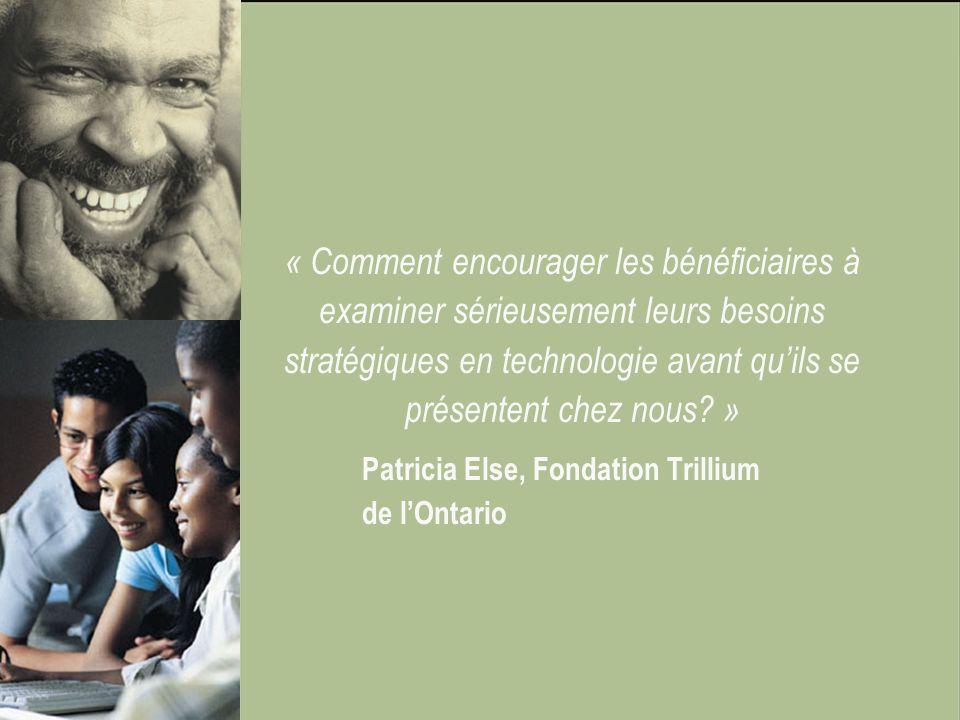 « Comment encourager les bénéficiaires à examiner sérieusement leurs besoins stratégiques en technologie avant quils se présentent chez nous.