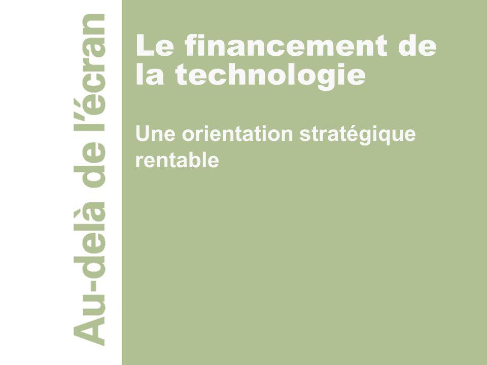 Une orientation stratégique rentable Le financement de la technologie