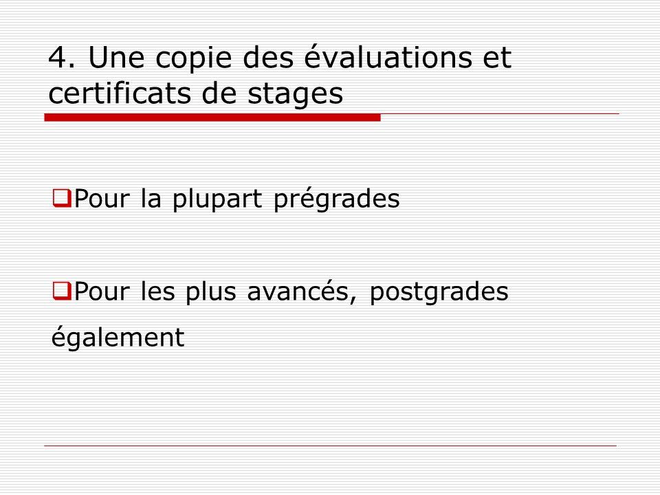 4. Une copie des évaluations et certificats de stages Pour la plupart prégrades Pour les plus avancés, postgrades également