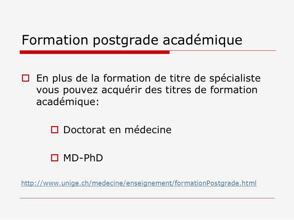 Formation postgrade académique En plus de la formation de titre de spécialiste vous pouvez acquérir des titres de formation académique: Doctorat en mé