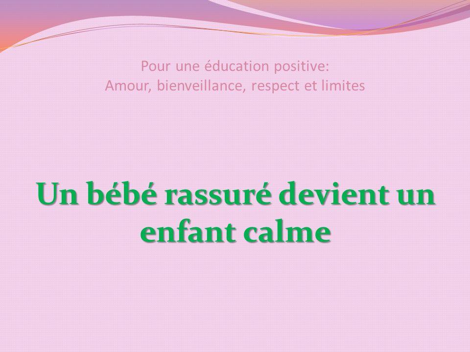 Pour une éducation positive: Amour, bienveillance, respect et limites Un bébé rassuré devient un enfant calme