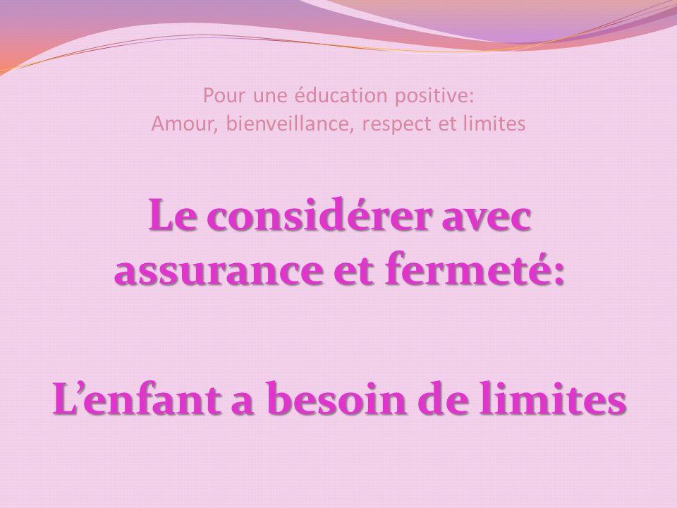 Pour une éducation positive: Amour, bienveillance, respect et limites Le considérer avec assurance et fermeté: Lenfant a besoin de limites
