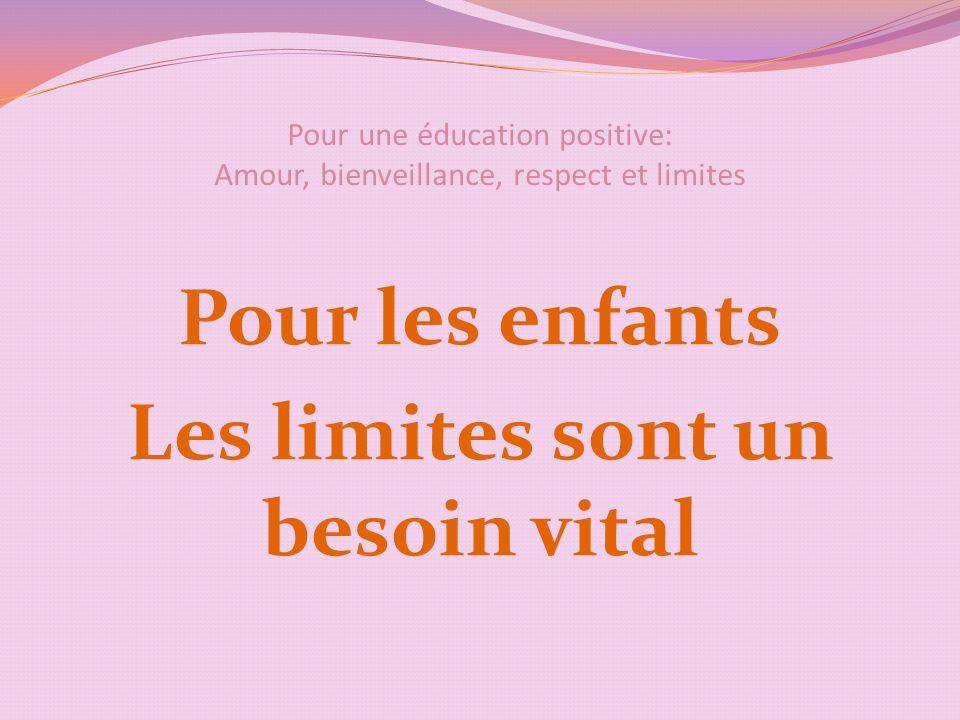 Pour une éducation positive: Amour, bienveillance, respect et limites Pour les enfants Les limites sont un besoin vital