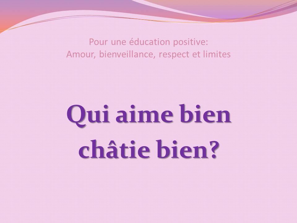 Pour une éducation positive: Amour, bienveillance, respect et limites Qui aime bien châtie bien?