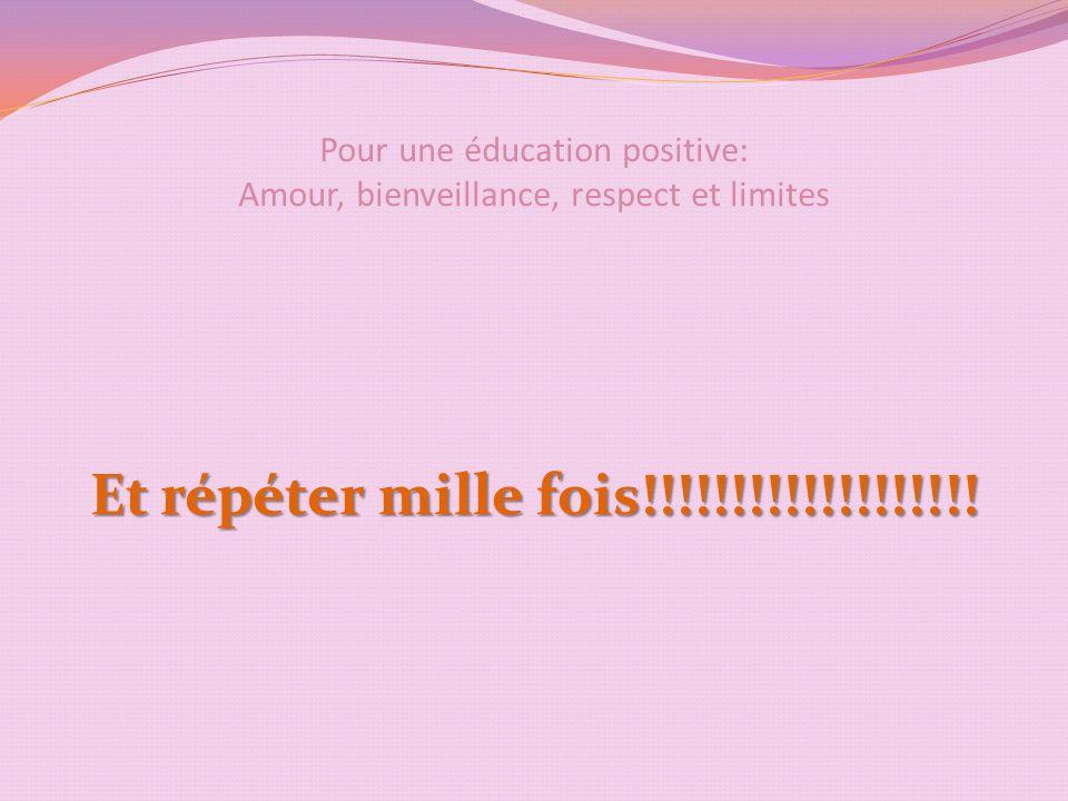 Pour une éducation positive: Amour, bienveillance, respect et limites Et répéter mille fois!!!!!!!!!!!!!!!!!!!