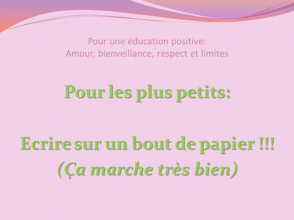 Pour une éducation positive: Amour, bienveillance, respect et limites Pour les plus petits: Ecrire sur un bout de papier !!.