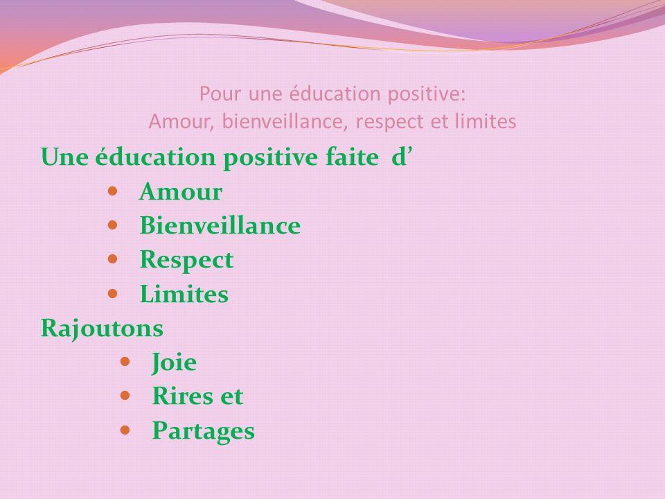 Pour une éducation positive: Amour, bienveillance, respect et limites Une éducation positive faite d Amour Bienveillance Respect Limites Rajoutons Joie Rires et Partages