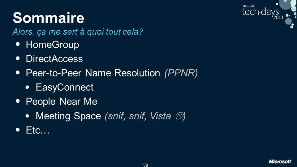 38 Sommaire Alors, ça me sert à quoi tout cela? HomeGroup DirectAccess Peer-to-Peer Name Resolution (PPNR) EasyConnect People Near Me Meeting Space (s