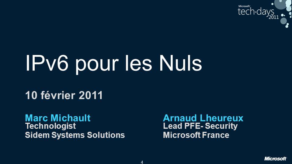 4 IPv6 pour les Nuls 10 février 2011 Marc MichaultArnaud Lheureux TechnologistLead PFE- Security Sidem Systems SolutionsMicrosoft France