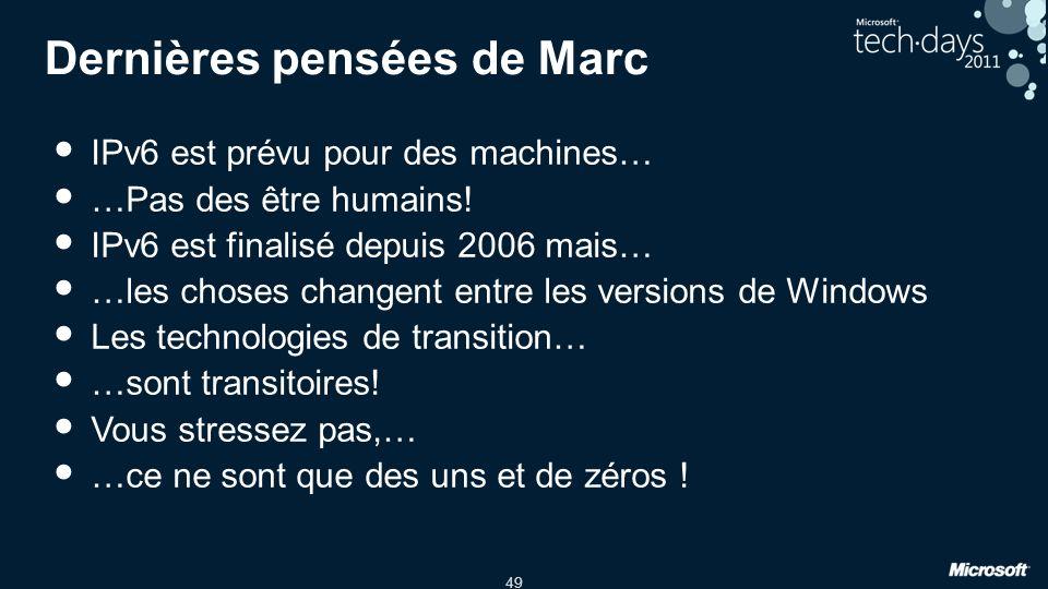 49 Dernières pensées de Marc IPv6 est prévu pour des machines… …Pas des être humains! IPv6 est finalisé depuis 2006 mais… …les choses changent entre l