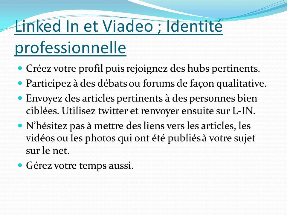 Linked In et Viadeo ; Identité professionnelle Créez votre profil puis rejoignez des hubs pertinents. Participez à des débats ou forums de façon quali