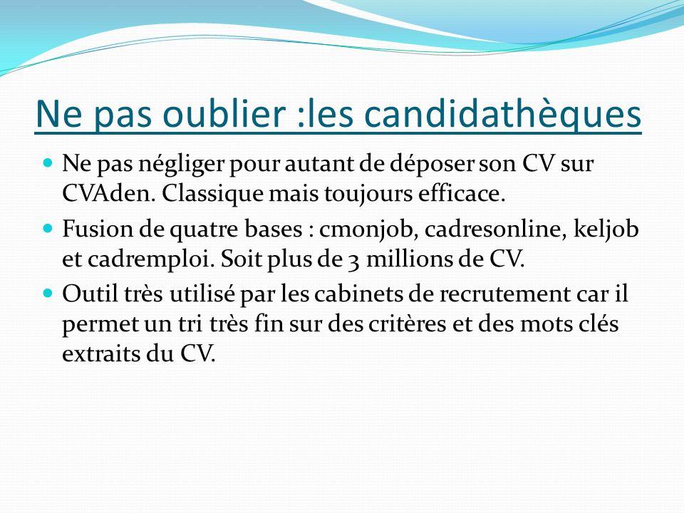 Ne pas oublier :les candidathèques Ne pas négliger pour autant de déposer son CV sur CVAden. Classique mais toujours efficace. Fusion de quatre bases
