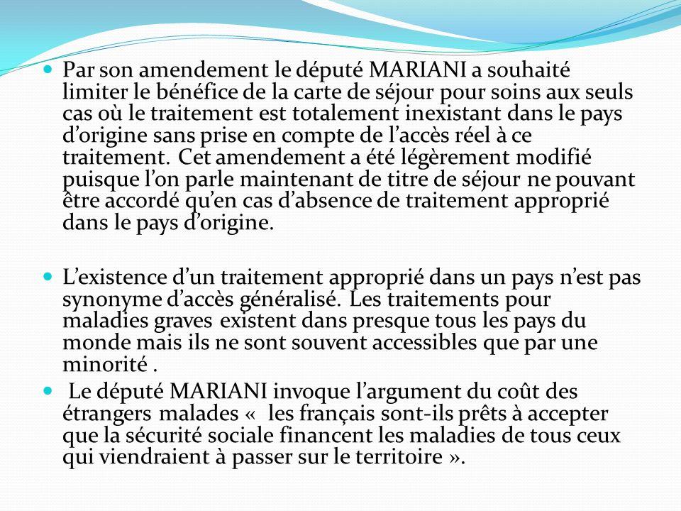 Par son amendement le député MARIANI a souhaité limiter le bénéfice de la carte de séjour pour soins aux seuls cas où le traitement est totalement ine