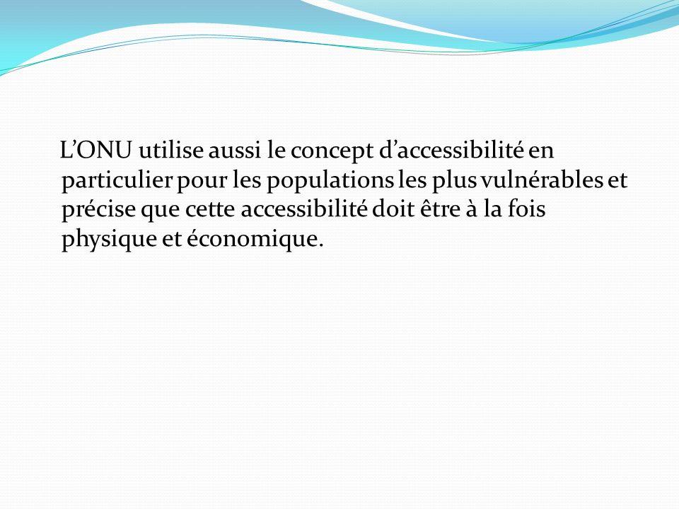 LONU utilise aussi le concept daccessibilité en particulier pour les populations les plus vulnérables et précise que cette accessibilité doit être à la fois physique et économique.