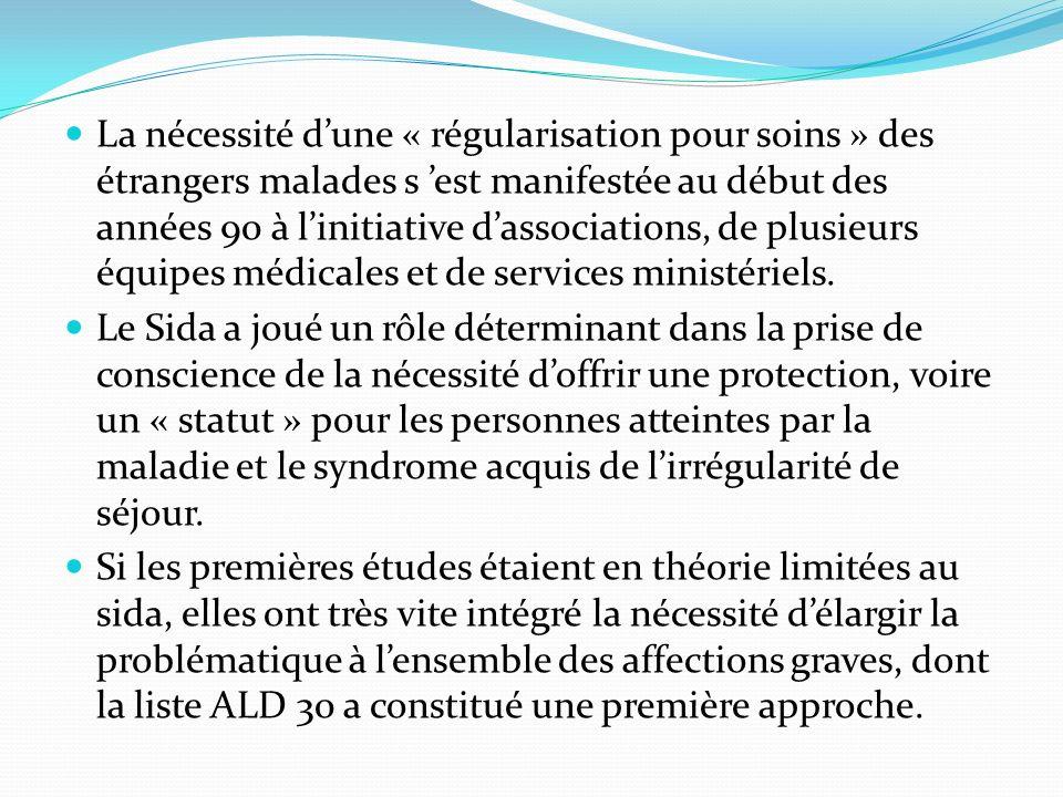 La nécessité dune « régularisation pour soins » des étrangers malades s est manifestée au début des années 90 à linitiative dassociations, de plusieurs équipes médicales et de services ministériels.