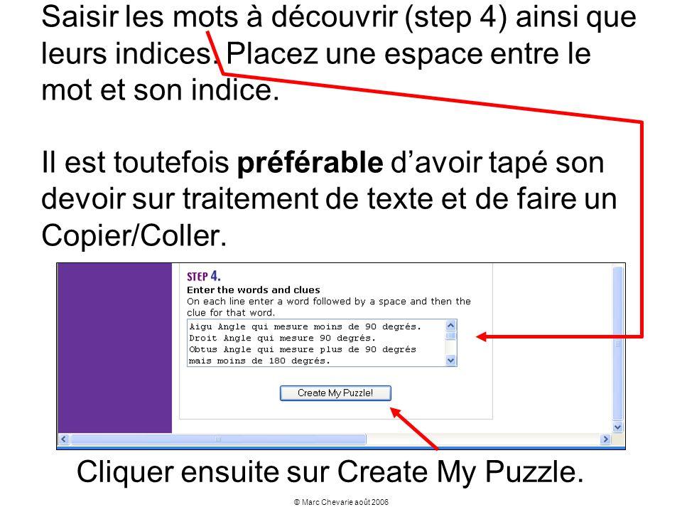 © Marc Chevarie août 2006 Saisir les mots à découvrir (step 4) ainsi que leurs indices. Placez une espace entre le mot et son indice. Il est toutefois