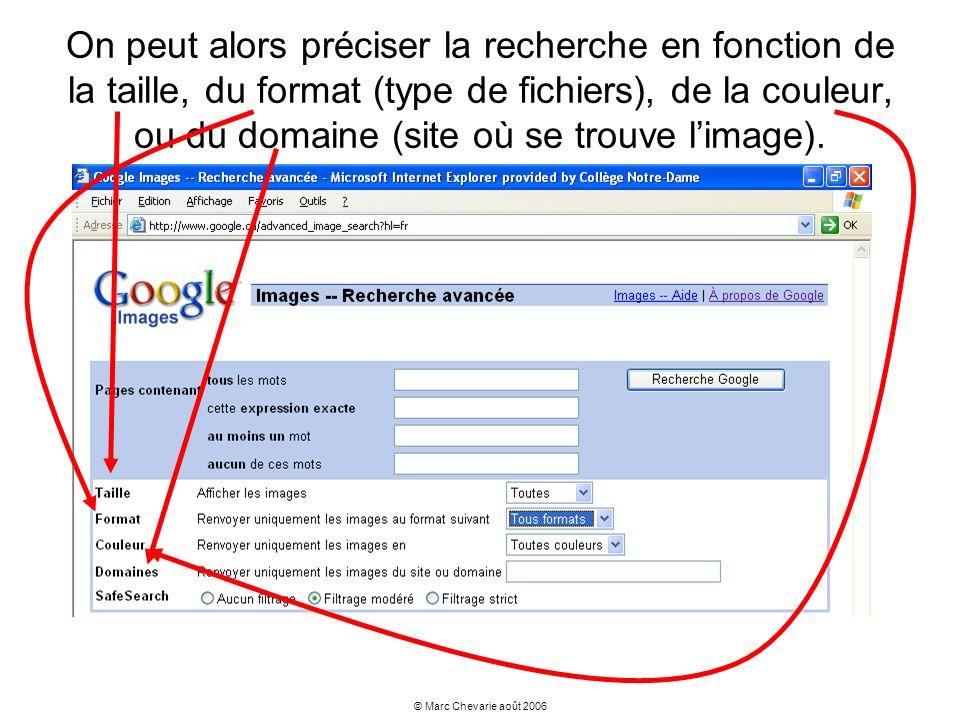 © Marc Chevarie août 2006 On peut alors préciser la recherche en fonction de la taille, du format (type de fichiers), de la couleur, ou du domaine (si
