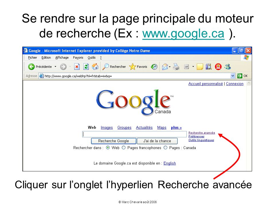 © Marc Chevarie août 2006 Se rendre sur la page principale du moteur de recherche (Ex : www.google.ca ).www.google.ca Cliquer sur longlet lhyperlien R