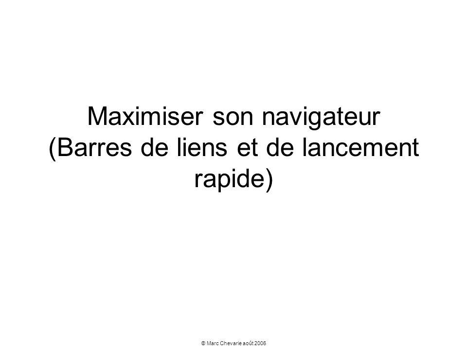 © Marc Chevarie août 2006 Maximiser son navigateur (Barres de liens et de lancement rapide)