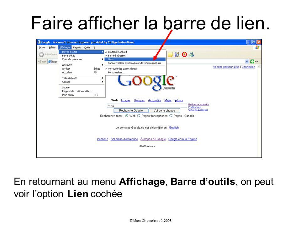 © Marc Chevarie août 2006 Faire afficher la barre de lien. En retournant au menu Affichage, Barre doutils, on peut voir loption Lien cochée