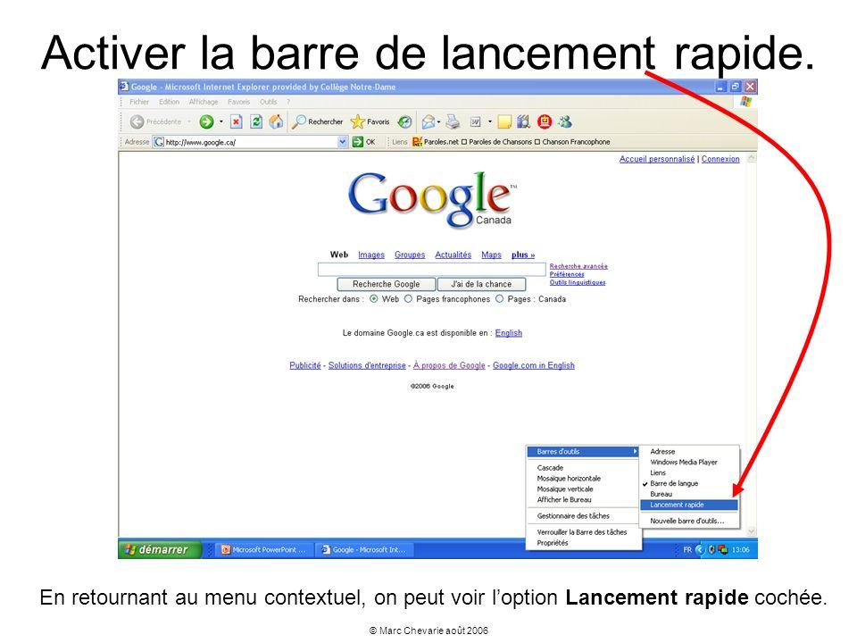 © Marc Chevarie août 2006 Activer la barre de lancement rapide. En retournant au menu contextuel, on peut voir loption Lancement rapide cochée.