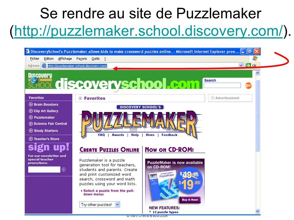 © Marc Chevarie août 2006 Se rendre au site de Puzzlemaker (http://puzzlemaker.school.discovery.com/).http://puzzlemaker.school.discovery.com/