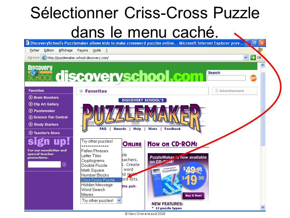 © Marc Chevarie août 2006 Sélectionner Criss-Cross Puzzle dans le menu caché.