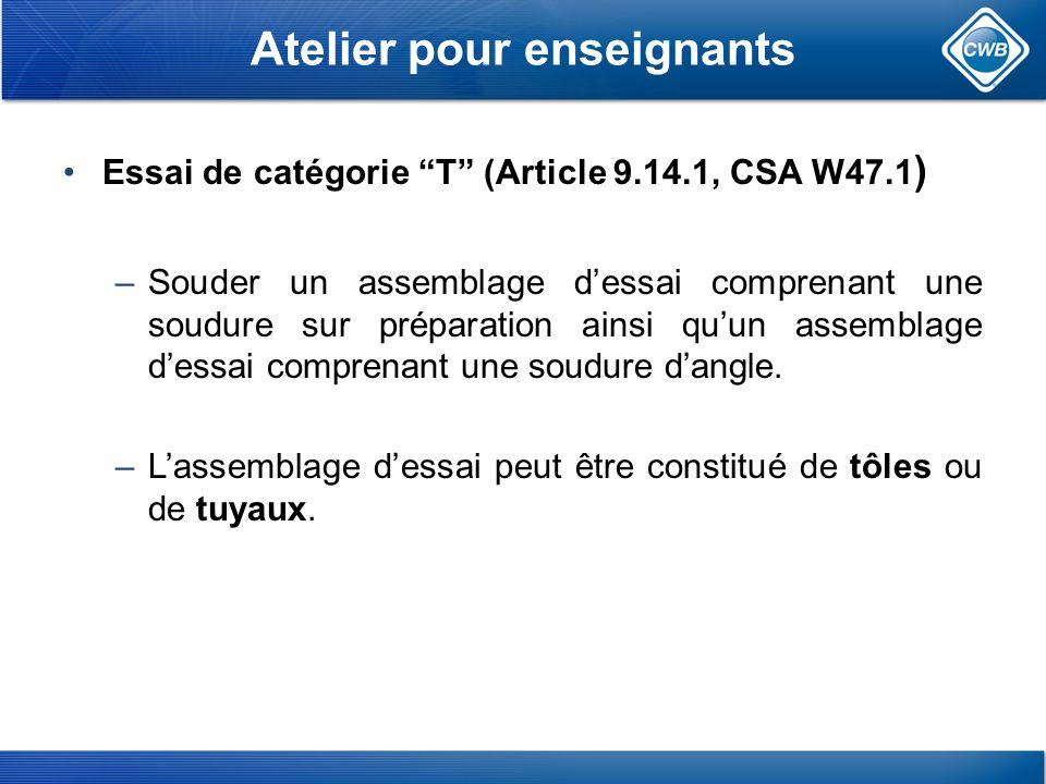 Atelier pour enseignants Essai de catégorie T (Article 9.14.1, CSA W47.1 ) –Souder un assemblage dessai comprenant une soudure sur préparation ainsi quun assemblage dessai comprenant une soudure dangle.