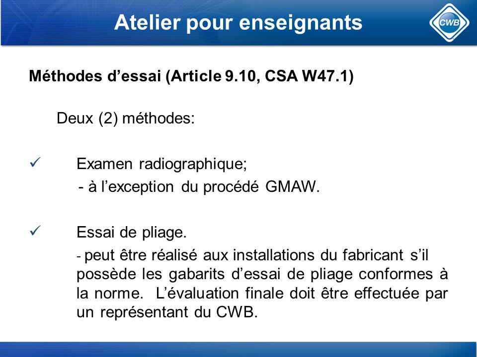 Méthodes dessai (Article 9.10, CSA W47.1) Deux (2) méthodes: Examen radiographique; - à lexception du procédé GMAW.