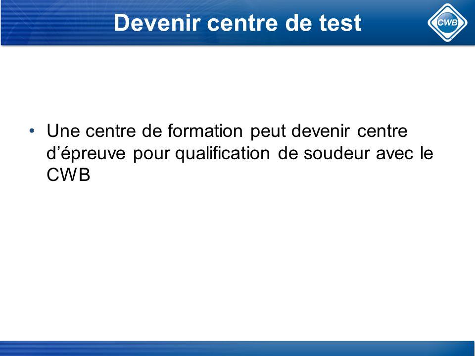 Devenir centre de test Une centre de formation peut devenir centre dépreuve pour qualification de soudeur avec le CWB
