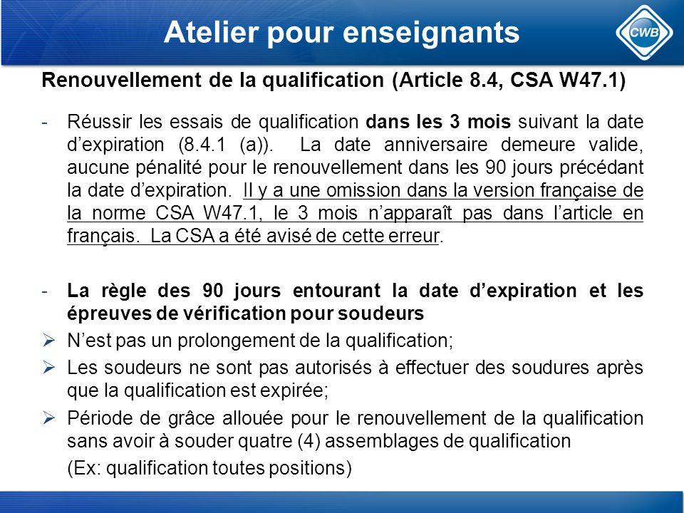 Atelier pour enseignants Renouvellement de la qualification (Article 8.4, CSA W47.1) -Réussir les essais de qualification dans les 3 mois suivant la date dexpiration (8.4.1 (a)).