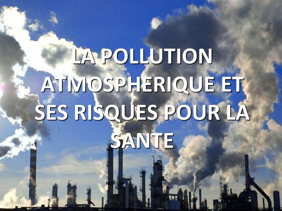 LA POLLUTION ATMOSPHERIQUE ET SES RISQUES POUR LA SANTE