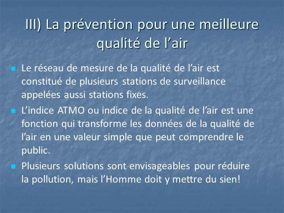 III) La prévention pour une meilleure qualité de lair Le réseau de mesure de la qualité de lair est constitué de plusieurs stations de surveillance appelées aussi stations fixes.