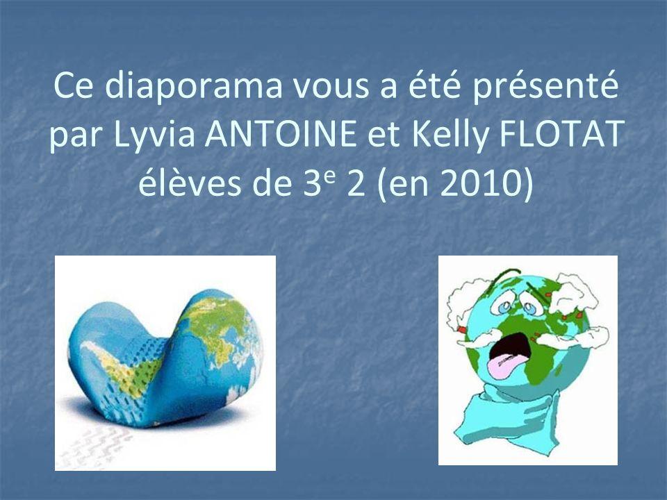 Ce diaporama vous a été présenté par Lyvia ANTOINE et Kelly FLOTAT élèves de 3 e 2 (en 2010)