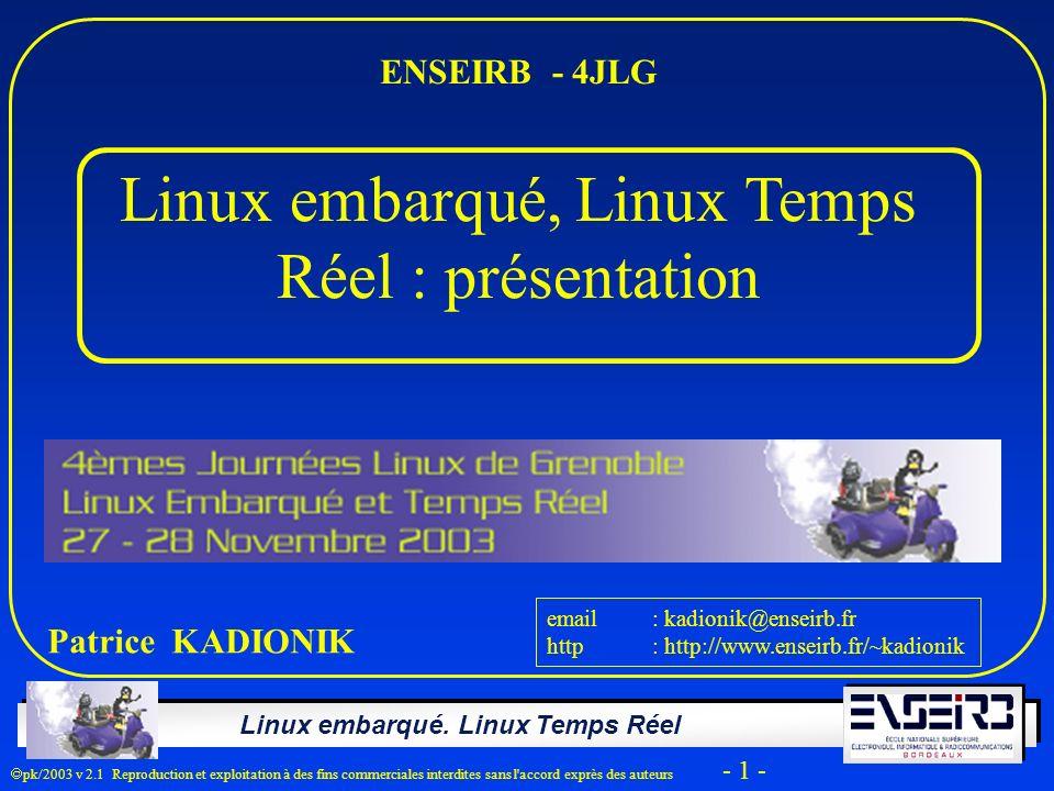 Linux embarqué. Linux Temps Réel pk/2003 v 2.1 Reproduction et exploitation à des fins commerciales interdites sans l'accord exprès des auteurs - 1 -
