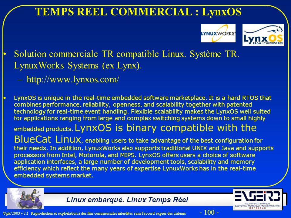 Linux embarqué. Linux Temps Réel pk/2003 v 2.1 Reproduction et exploitation à des fins commerciales interdites sans l'accord exprès des auteurs - 100